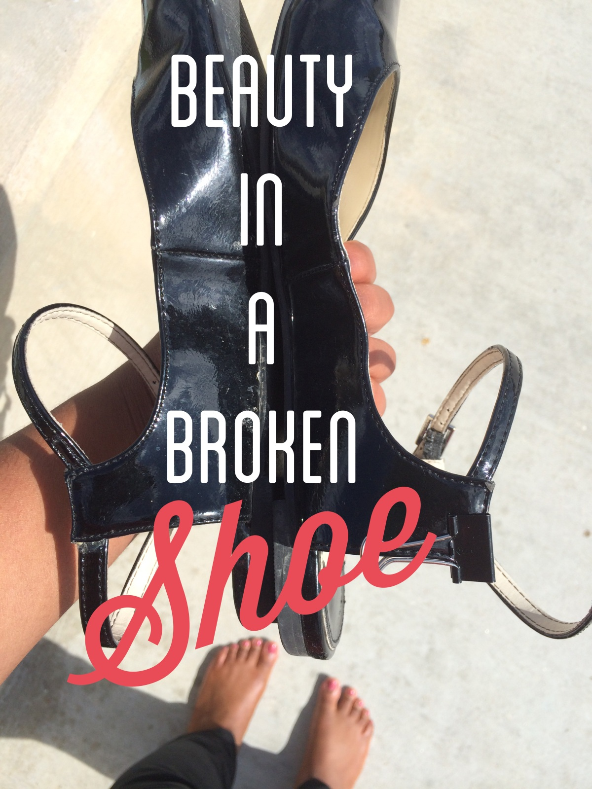 Beauty In A Broken Shoe